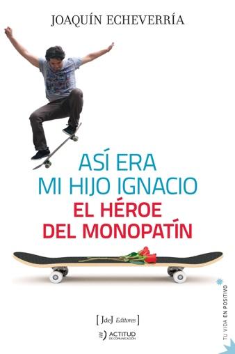 ASÍ ERA MI HIJO IGNACIO EL HÉROE DEL MONOPATÍN
